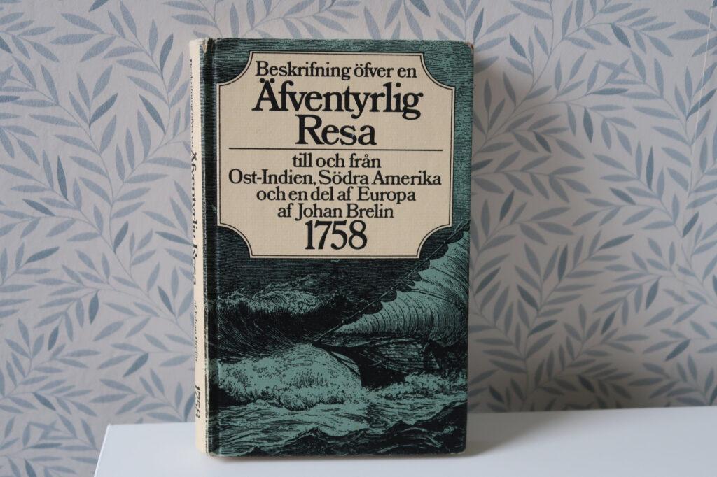 Beskrifning öfver en äfventyrlig resa til och ifrån Ost-Indien, Södra America, och en del af Europa, åren 1755, 56, och 57. Af Johan Brelin